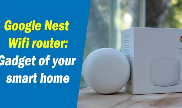 Google Nest Wifi router-Gadget of your smart home