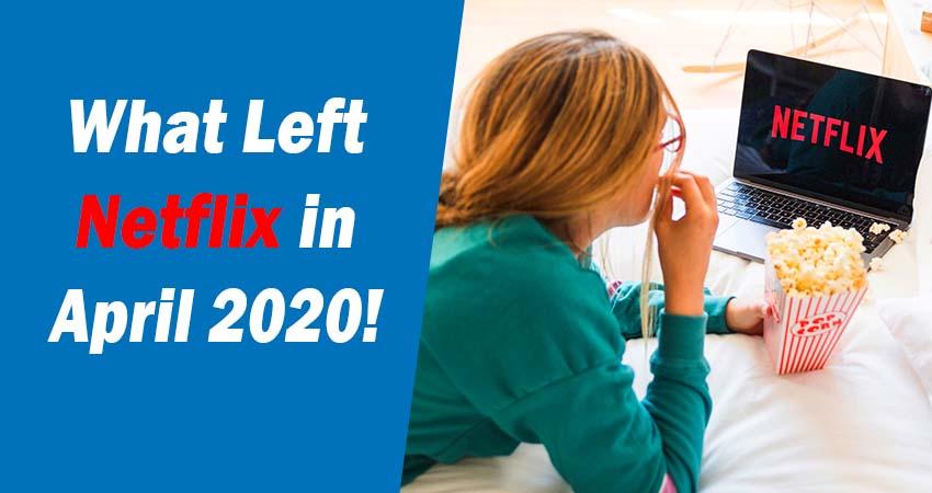 What Left Netflix in April 2020