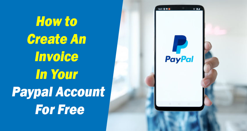 How to Create An Invoice In Your Paypal Account For Free